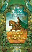 Cecilia Dart-Thornton: The Iron Tree (The Crowthistle Chronicles 1, pokkari, käytetty)