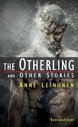 Anne Leinonen: The Otherling and other stories