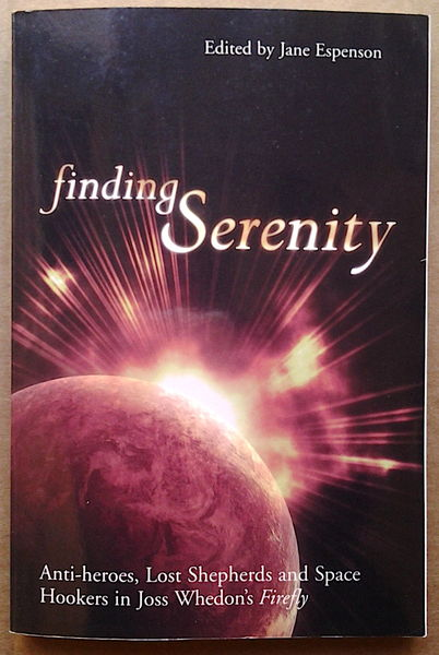 Finding Serenity: Anti-heroes, Lost Shepherds and Space Hookers in Joss Whedon's Firefly - edited by Jane Espenson (käytetty)