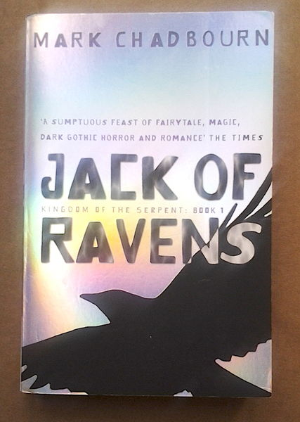Jack Of Ravens: Kingdom of the Serpent: Book 1 - Mark Chadbourn