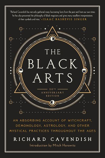 The Black Arts: A Concise History of Witchcraft, Demonology, Astrology, Alchemy, and Other Mystical Practices Throughout the Ages - Richard Cavendish