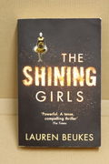 The Shining Girls - Lauren Beukes (käytetty)