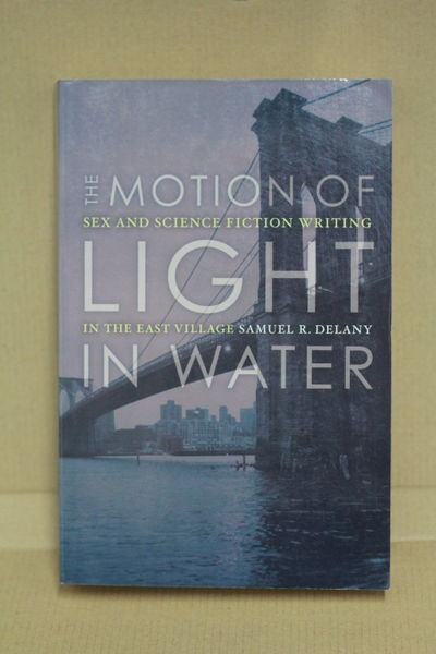 The Motion Of Light In Water: Sex And Science Fiction Writing In The East Village - Samuel R. Delany (käytetty)