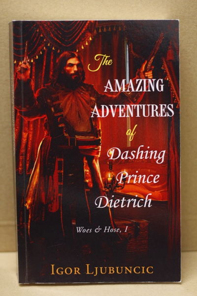 The Amazing Adventures of Dashing Prince Dietrich - Igor Ljubuncic (käytetty)