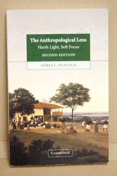 The Anthropological Lens: Harsh Light, Soft Focus - James L. Peacock (käytetty)